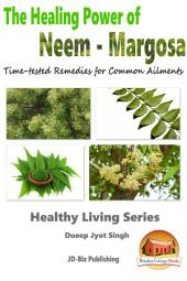 The Healing Power of Neem - Margosa - Time-tested Remedies for Common Ailments