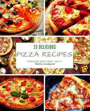 25 Delicious Pizza Recipes