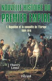 Nouvelle histoire du Premier Empire, tome 1: Napoléon et la conquête de l'Europe (1804-1810)