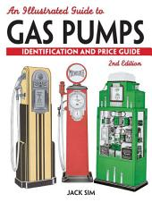 An Illustrated Guide To Gas Pumps: Identification And Price Guide, Edition 2