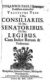 Joh. Pauli Felwinger Tractatus tres de consiliariis, de senatoribus, de legibus: cum indice verum et verborum