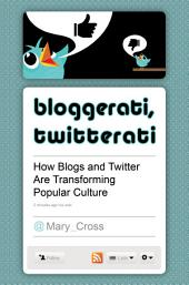 Bloggerati, Twitterati: How Blogs and Twitter are Transforming Popular Culture: How Blogs and Twitter are Transforming Popular Culture