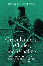 Greenlanders, Whales, and Whaling: Sustainability and Self-Determination in the Arctic