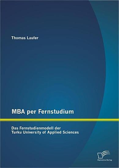 MBA per Fernstudium  Das Fernstudienmodell der Turku University of Applied Sciences PDF
