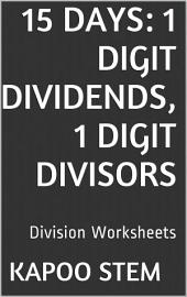15 Days Math Division Series: 1 Digit Dividends, 1 Digit Divisors, Daily Practice Workbook To Improve Mathematics Skills: Maths Worksheets