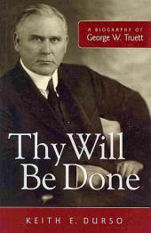Thy Will be Done: A Biography of George W. Truett