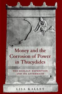 Money and the Corrosion of Power in Thucydides PDF