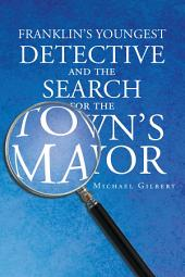 Franklins Youngest Detective: The Search for the Town's Mayor