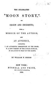 "The Celebrated ""Moon Story."" (Great Astronomical Discoveries Lately Made by Sir J. Herschel ... at the Cape of Good Hope.) ... With a Memoir of the Author and an Appendix, Containing I. an Authentic Description of the Moon, II. a New Theory of the Lunar Surface in Relation to that of the Earth, by W. N. Griggs"