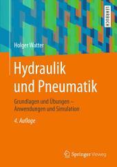 Hydraulik und Pneumatik: Grundlagen und Übungen - Anwendungen und Simulation, Ausgabe 4