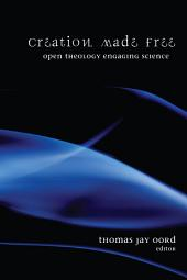 Creation Made Free: Open Theology Engaging Science
