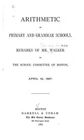 Arithmetic in Primary and Grammar Schools: Remarks of Mr. Walker in the School Committee of Boston, April 12, 1887