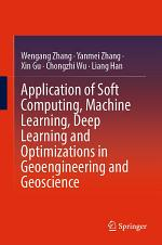 Application of Soft Computing, Machine Learning, Deep Learning and Optimizations in Geoengineering and Geoscience