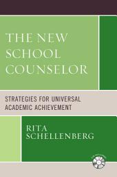 The New School Counselor: Strategies for Universal Academic Achievement, Edition 2