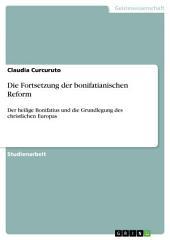 Die Fortsetzung der bonifatianischen Reform: Der heilige Bonifatius und die Grundlegung des christlichen Europas