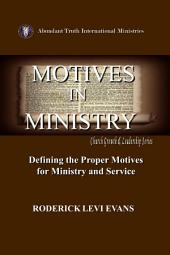 Motives in Ministry: Defining the Proper Motives for Ministry and Service