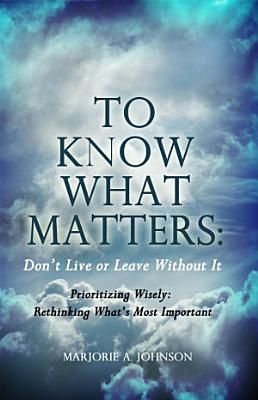 To Know What Matters  Don   t Live or Leave Without It