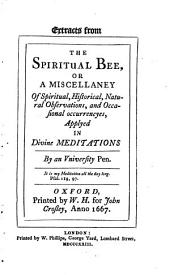Extracts from The spiritual bee: or, A miscellaney of spiritual, historical, natural observations, and occasional occurrencyes, applyed in divine meditations
