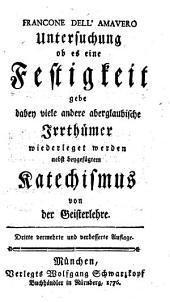 FRANCONE DELL'AMAVERO Untersuchung ob es eine Festigkeit gebe dabey viele andere aberglaubische Irrthümer wiederleget werden nebst beygefügtem Katechismus von Geisterlehre
