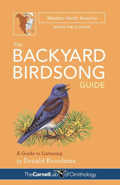 The Backyard Birdsong Guide Western North America