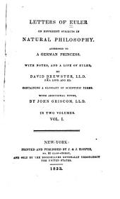 Letters of Euler on Different Subjects in Natural Philosophy: Addressed to a German Princess. With Notes, and a Life of Euler, Volume 1