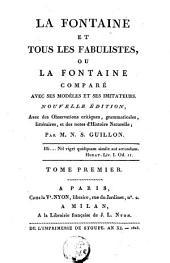 La Fontaine et tous les fabulistes, ou la Fontaine comparé avec ses modèles et ses imitateurs: Volume1