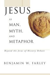 Jesus as Man, Myth, and Metaphor: Beyond the Jesus of History Debate