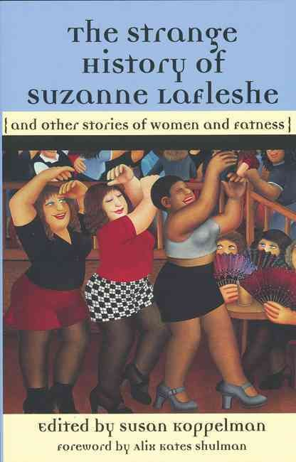 The Strange History of Suzanne LaFleshe and Other Stories of Women and Fatness