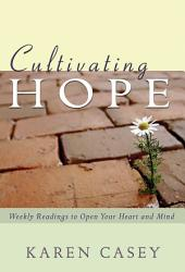 Cultivating Hope: Weekly Readings to Open Your Heart and Mind