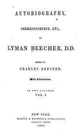 Autobiography, Correspondence, Etc., of Lyman Beecher: Volume 1