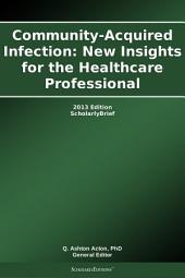 Community-Acquired Infection: New Insights for the Healthcare Professional: 2013 Edition: ScholarlyBrief