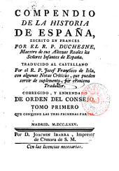 Compendio de la Historia de España escrito en francés por el R.P.Duchesne, Maestro de sus Altezas Reales los Señores Infantes de España