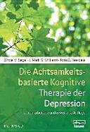 Die Achtsamkeitsbasierte Kognitive Therapie der Depression PDF