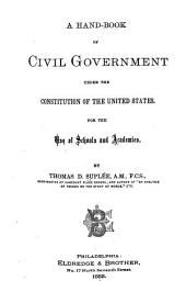 A Hand-book of Civil Government Under the Constitution of the United States: For the Use of Schools and Academies