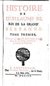 Histoire de Guillaume III. Roi de la Grande Bretagne: Volume2