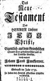 Das neue Testament ... aus dem Griechischen Grund-Text gedollmetschet ... durch ... Johann Jacob Junckherrott