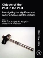 Objects of the Past in the Past: Investigating the Significance of Earlier Artefacts in Later Contexts