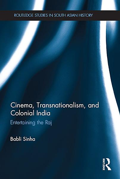 Cinema  Transnationalism  and Colonial India PDF