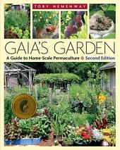 Gaia's Garden: A Guide to Home-Scale Permaculture, 2nd Edition, Edition 2