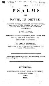 The Psalms of David, in metre: allowed by the authority of the General assembly of the Church of Scotland, and of the Presbyterian churches of America. With notes, exhibiting the connexion, explaining the sense, and for directing and animating devotion