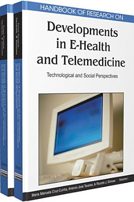 Handbook of Research on Developments in E-Health and Telemedicine: Technological and Social Perspectives