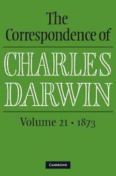 The Correspondence of Charles Darwin:: Volume 21; Volume 1873