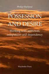 POSSESSION AND DESIRE Working with addiction, compulsion, and dependency