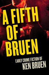 A Fifth of Bruen: Early Crime Fiction of Ken Bruen