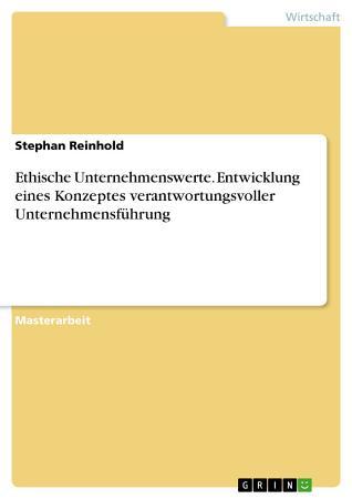 Ethische Unternehmenswerte  Entwicklung eines Konzeptes verantwortungsvoller Unternehmensf  hrung PDF