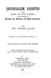Universalism Asserted on the Authority of Reason: The Fathers, & Holy Scripture