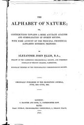 The Alphabet of Nature: Or, Contributions Towards a More Accurate Analysis and Symbolization of Spoken Sounds; with Some Account of the Principal Phonetic Alphabets Hitherto Proposed