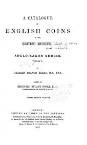 A Catalogue of English Coins in the British Museum: Anglo-Saxon Series, Volume 1