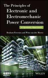The Principles of Electronic and Electromechanic Power Conversion: A Systems Approach