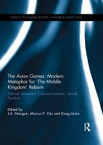 The Asian Games: Modern Metaphor for The Middle Kingdom Reborn